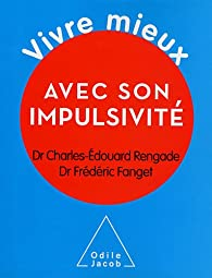 Vivre mieux avec son impulsivité par Charles-Edouard Rengade