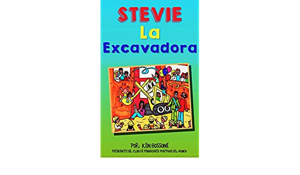 Amazon.com: Stevie La Excavadora (Motivación para Niños nº 4) (Spanish Edition) eBook: Ken Bossone: Kindle Store