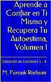 Aprende a Confiar en Ti Mismo y Recupera Tu Autoestima, Volumen 1: Colección de Lecciones 1 - 4 (Spanish Edition)