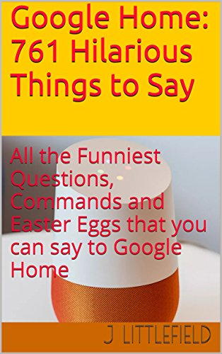 Google Home 761 Hilarious Things To Say All The Funniest Questions