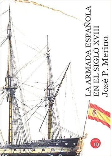 La Armada EspaÑola En El Siglo Xviii: Amazon.es: Jose P Merino ...