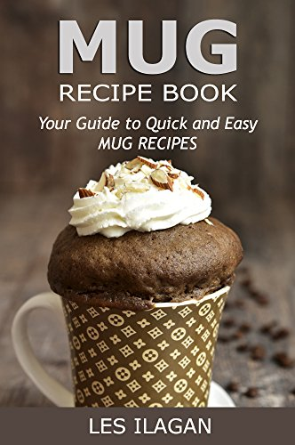 Mug Recipe Book: Your Guide to Quick and Easy Mug Recipes: Mug Recipes for Beginners by [Ilagan, Les]