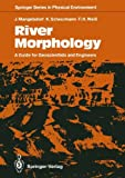 River Morphology : A Guide for Geoscientists and Engineers, Mangelsdorf, Joachim and Scheurmann, Karl, 3642837794