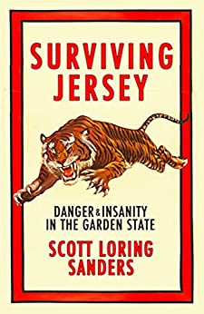 Surviving Jersey: Danger & Insanity in The Garden State by [Sanders, Scott Loring]