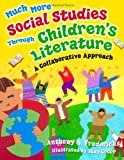 Much More Social Studies Through Children's Literature, Anthony D. Fredericks, 1591584450
