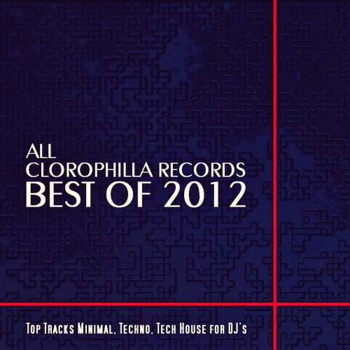 All Clorophilla Records Best Of 2012 (Top Tracks Minimal, Techno, Tech House For DJ's)