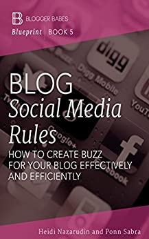Blog Social Media Rules: How to Create Buzz for Your Blog Effectively and Efficiently (Blogger Babes Blueprint Book 5) by [Sabra, Ponn, Nazarudin, Heidi]