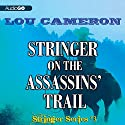 Stringer on the Assassins' Trail: The Stringer Series, Book 3 Audiobook by Lou Cameron Narrated by Peter Berkrot