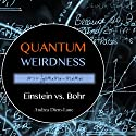 Quantum Weirdness: Einstein vs. Bohr Audiobook by Andrea Diem-Lane Narrated by Cliff Truesdell