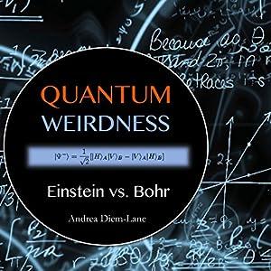 Quantum Weirdness: Einstein vs. Bohr Hörbuch