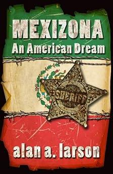 Mexizona: An American Dream by [Larson, Alan A.]
