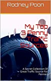 Internet Marketing: My Top 3 Penny Traffic Sources: A Secret Collection Of Great Traffic Source For Pennies