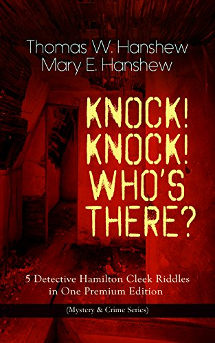 KNOCK! KNOCK! WHO'S THERE? – 5 Detective Hamilton Cleek Riddles in One Premium Edition (Mystery & Crime Series): The Riddle of the Night, The Riddle of ... Light & The Riddle of the Spinning Wheel