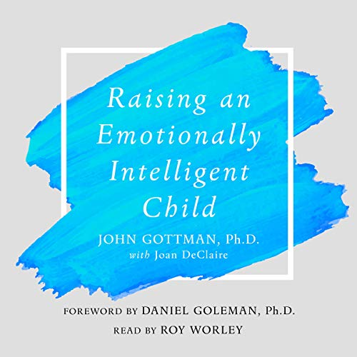 Raising an Emotionally Intelligent Child: The Heart of Parenting by Macmillan Audio