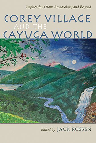 Corey Village and the Cayuga World: Implications from Archaeology and Beyond (The Iroquois and Their Neighbors)