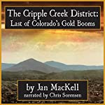 Cripple Creek District: Last of Colorado's Gold Booms | Jan MacKell