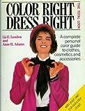 Color Right, Dress Right, Liz E. London and Anne H. Adams, 0517558696