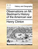 Observations on Mr Stedman's History of the American War, Henry Clinton, 1140654837