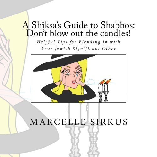 A Shiksa's Guide to Shabbos: Don't blow out the candles!: Helpful tips for blending in with your Jewish significant other. (Shiksa Guide Books) (Volume 1) Helpful Guide