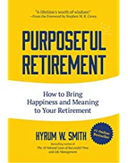 Purposeful Retirement: How to Bring Happiness and Meaning to Your Retirement: (Retirement Gift for Men or Retirement Gift for Women)