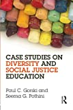 Case Studies on Diversity and Social Justice Education, Paul C. Gorski and Seema G. Pothini, 041565825X