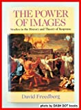 The Power of Images : Studies in the History and Theory of Response, Freedberg, David, 0226261441