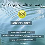 Anxiety Free, Ease Your Stress & Worry: Chakra Guided Meditation, Solfeggio Frequencies & Subliminal Affirmations | Solfeggio Subliminals