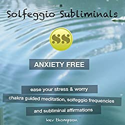Anxiety Free, Ease Your Stress & Worry: Chakra Guided Meditation, Solfeggio Frequencies & Subliminal Affirmations