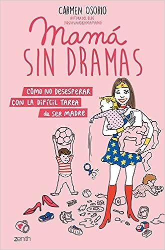Mamá sin dramas: Cómo no desesperar con la difícil tarea de ser madre Superpapás: Amazon.es: Carmen Osorio: Libros