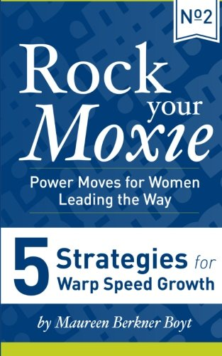 5 Strategies for Warp Speed Growth (Rock Your Moxie: Power Moves for Women Leading the Way) pdf