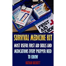 Survival Medicine Kit: Most Useful First Aid Skills and Medications Every Prepper Need To Know: (Emergency)
