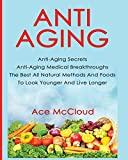 Product review for Anti-Aging: Anti-Aging Secrets Anti-Aging Medical Breakthroughs The Best All Natural Methods And Foods To Look Younger And Live Longer (Anti-Aging Secrets to Living Longer Through)