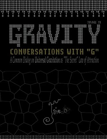 GRAVITY: Conversations with G - A Common Dialog on Universal Gravitation As 'The Secret' Law of Attraction (Volume (As It Is Volume 2)