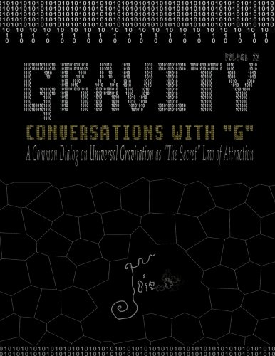 GRAVITY: Conversations with G - A Common Dialog on Universal Gravitation As 'The Secret' Law of Attraction (Volume 2) PDF