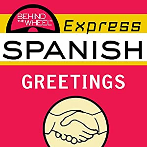 Behind the Wheel Express Spanish: Greetings Speech