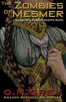 The Zombies of Mesmer (A Nickie Nick Vampire Hunter Novel Book 1) by [Grey, O. M.]