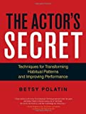 img - for The Actor's Secret: Techniques for Transforming Habitual Patterns and Improving Performance by Betsy Polatin (2013-11-05) book / textbook / text book