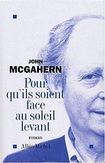 Pour qu'ils soient face au soleil levant : roman, McGahern, John