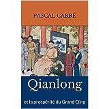 Qianlong et la prospérité du Grand Qing (French Edition)