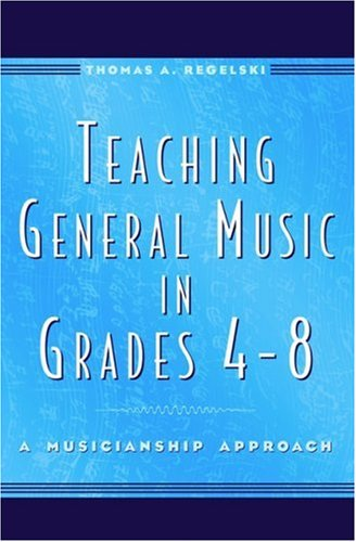 Teaching General Music in Grades 4-8: A Musicianship Approach by Brand: Oxford University Press, USA