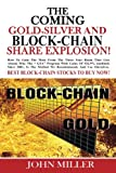The Coming Gold, Silver & BlockChain Share Explosion!: How you too can make 924.9% on your IRA, or general brokerage account in 14 years, as we did. Now including Blockchain Stocks.