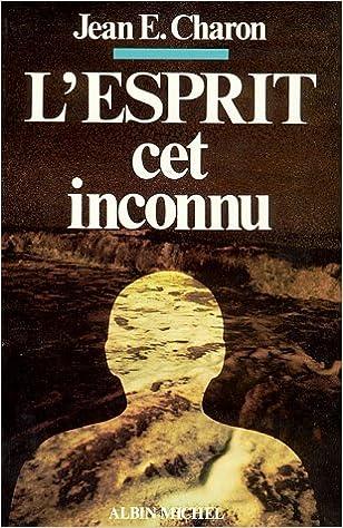 L'Esprit cet inconnu - Jean E. Charon
