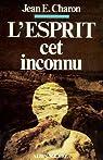 L'Esprit, cet inconnu par Jean E. Charon