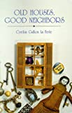 Old Houses, Good Neighbors, Cynthia G. La Ferle, 0964240408