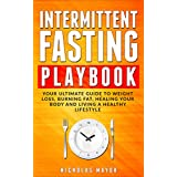 Intermittent Fasting Playbook: Your Ultimate Guide To Weight Loss, Burning Fat, Healing Your Body and Living a Healthy Lifestyle