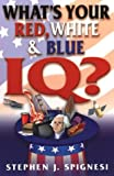 What's Your Red, White, and Blue IQ?, Stephen Spignesi, 0806526254
