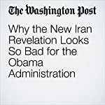 Why the New Iran Revelation Looks So Bad for the Obama Administration | Aaron Blake