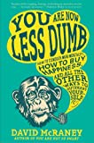 Book Cover for You are Now Less Dumb: How to Conquer Mob Mentality, How to Buy Happiness, and All the Other Ways to Outsmart Yourself