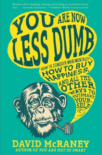 You Are Now Less Dumb  How To Conquer Mob Mentality  How To Buy Happiness  And All The Other Ways To Outsmart Yourself