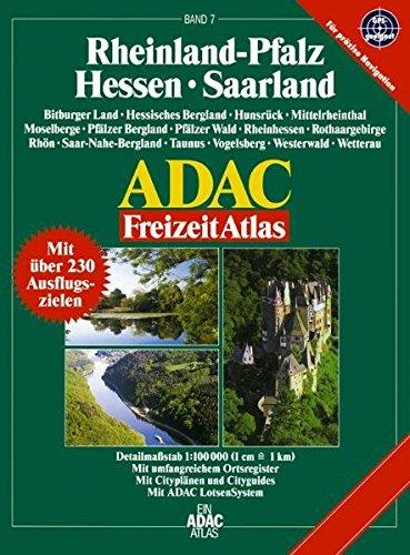 Hessen /Rheinland-Pfalz /Saarland: 1:100000. Bitburger Land, Hessisches Bergland, Hunsrück, Mittelrheintal, Moselberge, Pfälzer Bergland, Pfälzer ... Westerwald, Wetterau (ADAC Freizeitatlas)